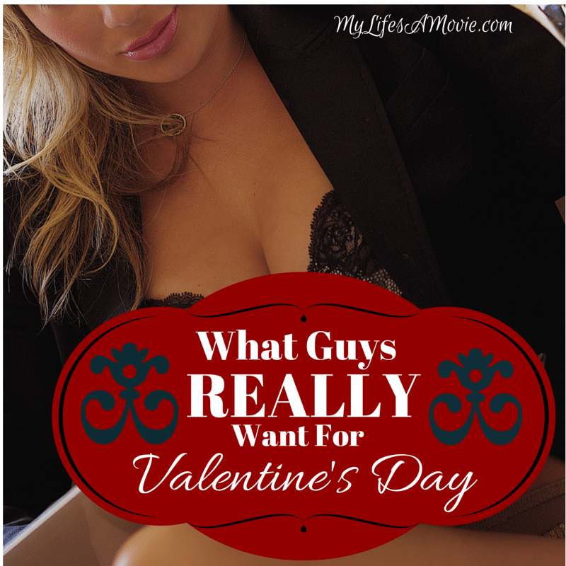 What Guys Really Want For Valentine 39 S Daymy Life 39 S A Movie