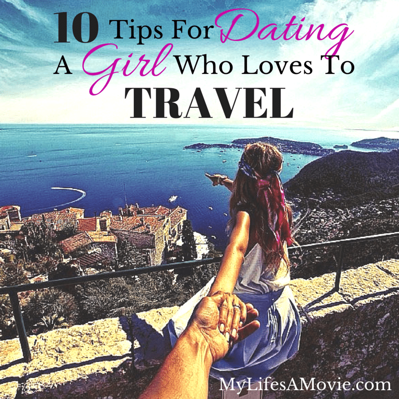 10 Tips For Dating A Girl Who Loves to Travel