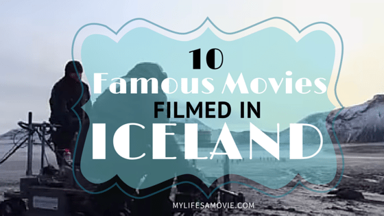 10 Famous Movies Filmed in Iceland