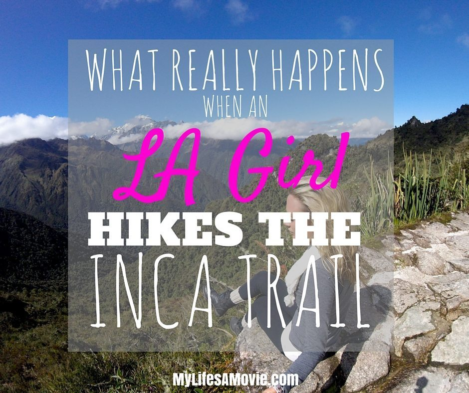What Really Happens When an LA Girl Hikes the Inca Trail
