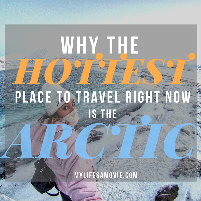 Why The Hottest Place to Travel Right Now is the Arctic MyLifesAMovie