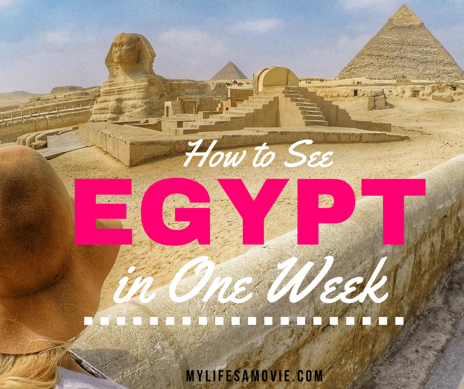 how-to-see-egypt-in-one-week-mylifesamovie-com