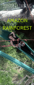 Treetop Climbing in the Amazon rainforest! - MyLifesAMovie.com