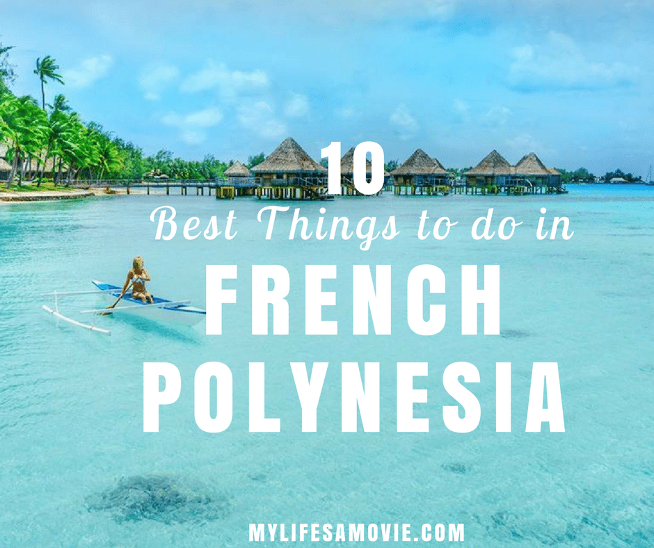 10 Best Things To Do In French Polynesia For Adventurers My Life S A Movie