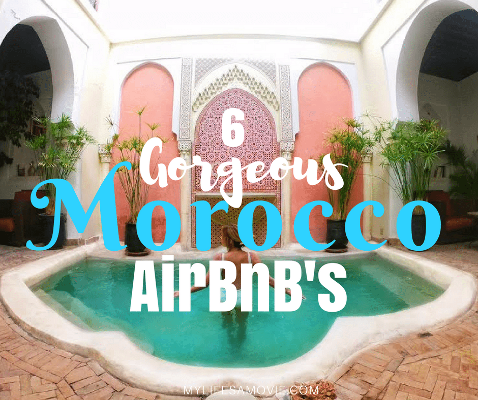 6 Gorgeous Morocco Airbnb Riads My Life S A Movie