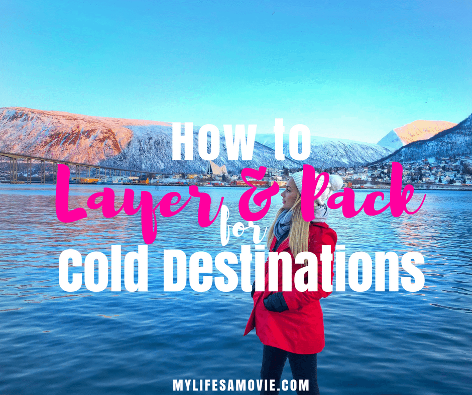 how to layer and pack for cold destinations mylifesamovie.com