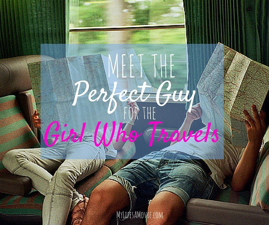 MeetthePerfectGuyfortheGirlWhoTravels