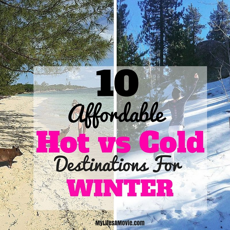 2d35873381 10 Affordable Hot vs. Cold Destinations for Winter - My Life's a Movie