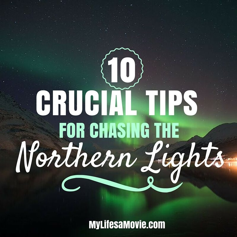 MyLIfesAMovieCrucial Tips for Chasing the Northern Lights