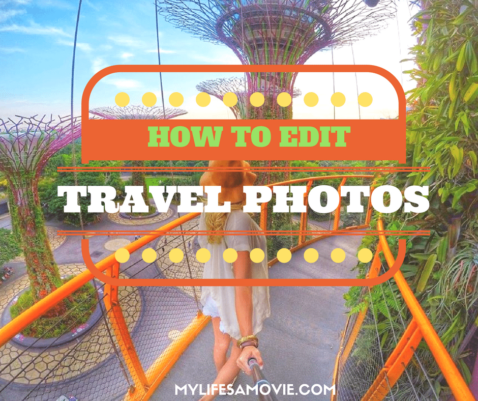 how-to-edit-travel-photos-mylifesamovie-com