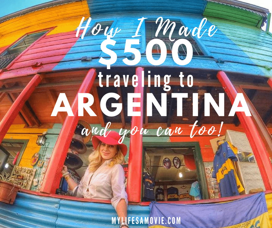 how-i-made-500-traveling-to-argentina-mylifesamovie-com