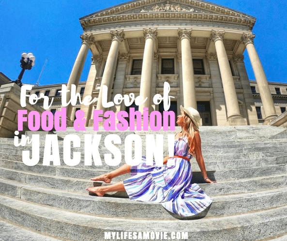 For the Love of Food and Fashion in Jackson! - My Life's a Movie