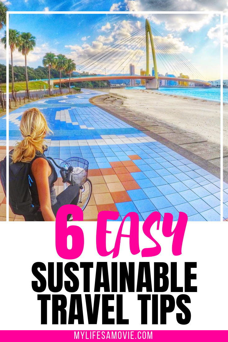 6 Easy Sustainable Travel Tips - My Life's a Movie