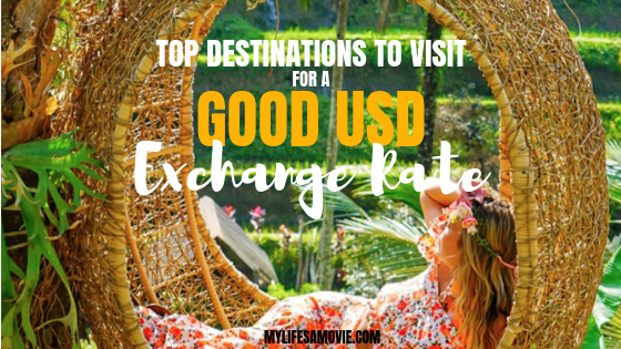 Top Destinations To Visit For A Good Usd Exchange Rate My Life S Travel Movie