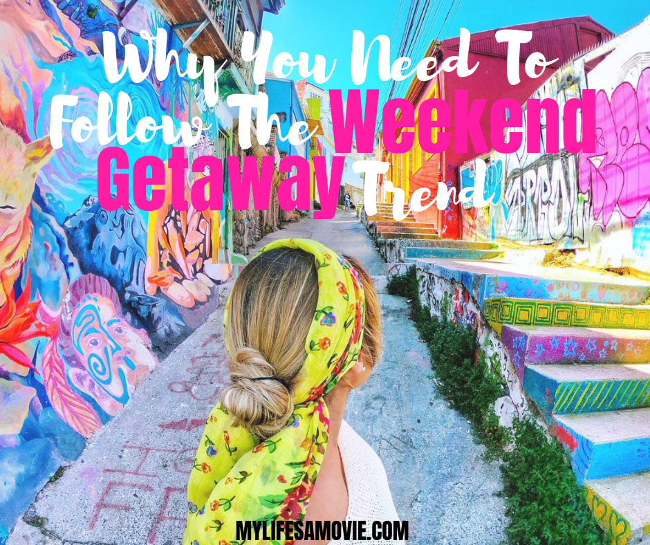 Why You Need To Follow The Weekend Getaway Trend